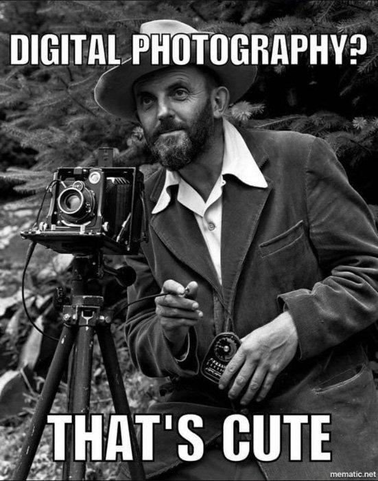 best photography meme - ansel adams on digital photography