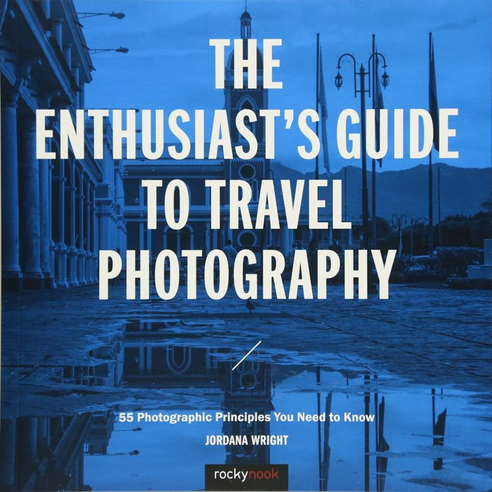 The cover of the Enthusiast's Guide to Travel Photography: 55 Photographic Principles You Need to Know- Jordana Wright