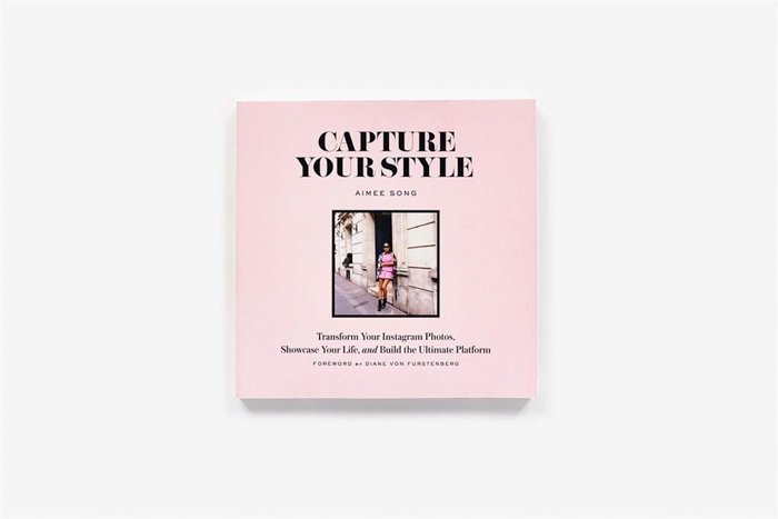 Capture Your Style: Transform Your Instagram Images, Showcase Your Life, and Build the Ultimate Platform - Aimee Song with Diane Von Furstenburg