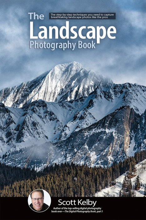 The Landscape Photography Book: The Step-by-Step Techniques You Need to Capture Breathtaking Landscape Photos Like the Pros- Scott Kelby