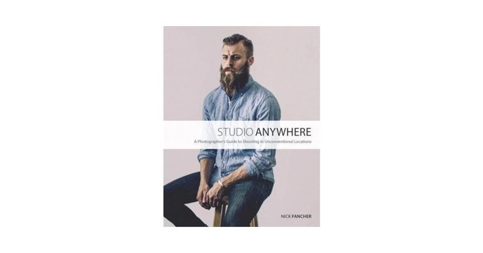 Studio Anywhere: A Photographer's Guide to Shooting in Unconventional Locations - Nick Fancher